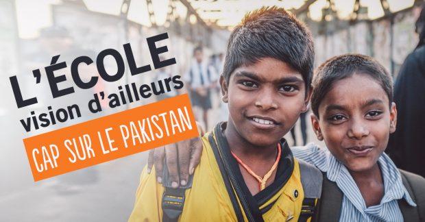 L'ÉCOLE, VISION D'AILLEURS. Cap sur le Pakistan !